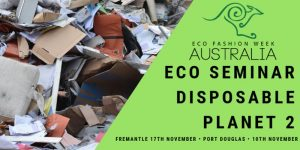 Eco Fashion Week - Seminar Disposable Planet @ The Clink Theatre | Port Douglas | Queensland | Australia